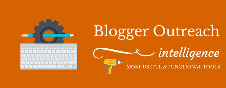 Blogger Outreach Intelligence Most Useful And Functional Tools