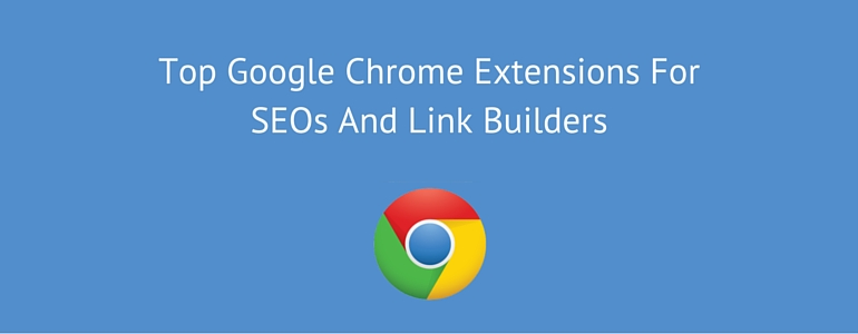 Top Google Chrome Extensions For SEOs And Link Builders