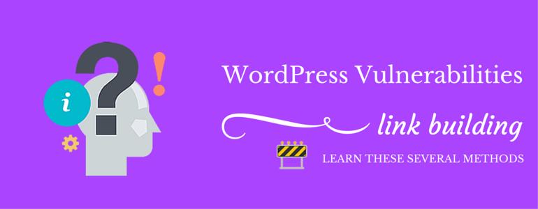 WordPress Vulnerabilities Link Building Learn These Several Methods