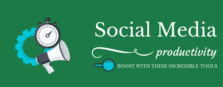 Boost Your Social Media Productivity With These Incredible Tools