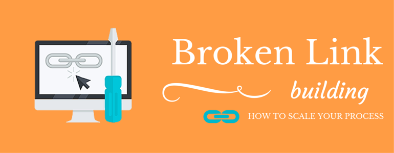 How To Scale Your Broken Link Building Process