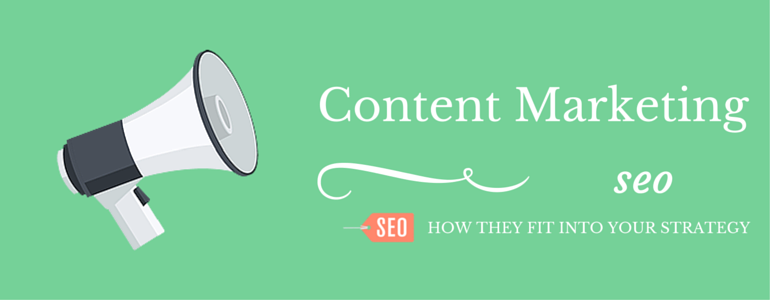 Content Marketing SEO How They Fit Into Your Strategy