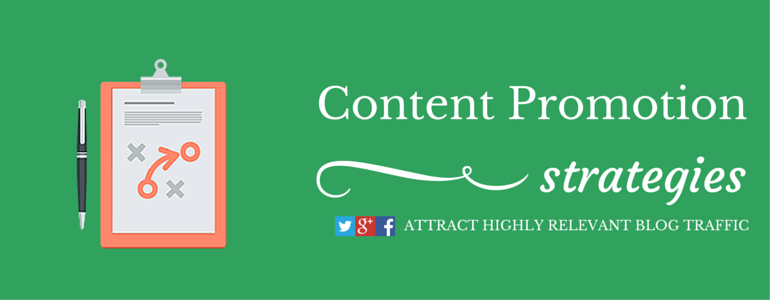 Content Promotion Strategies To Help You Attract Highly Relevant Blog Traffic