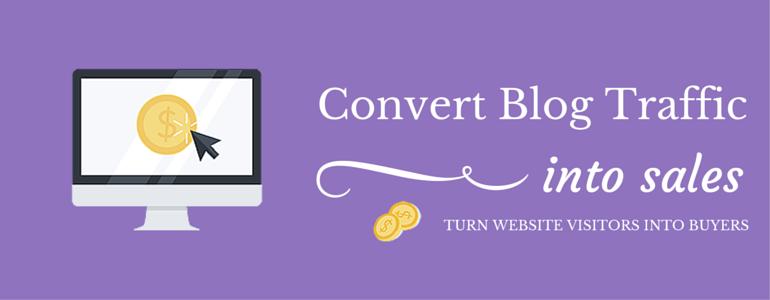 Ways To Convert Blog Traffic Into Sales