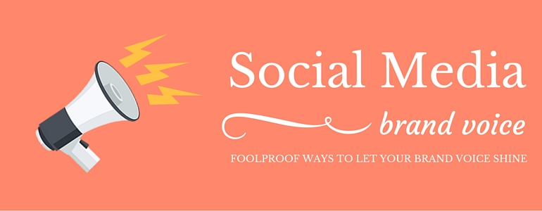 Foolproof Ways To Let Your Brand Voice Shine On Social Media
