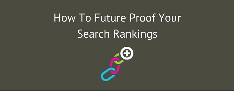 How To Future Proof Your Search Rankings