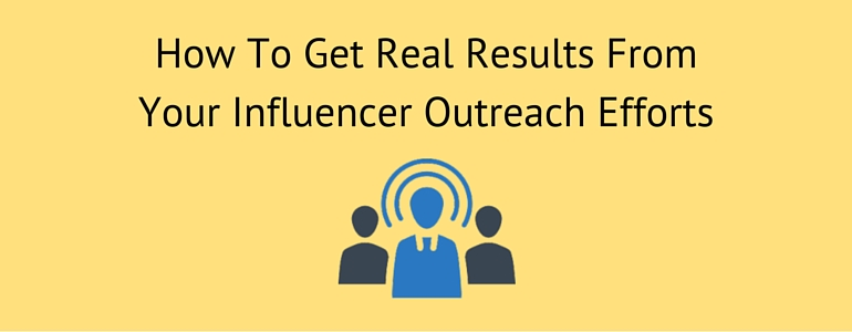 How To Get Real Results From Your Influencer Outreach Efforts