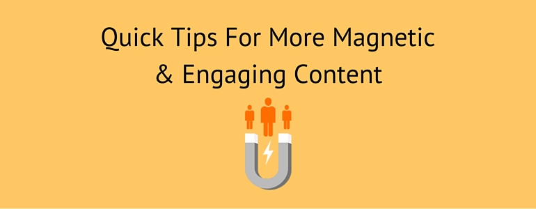 Quick Tips For More Magnetic And Engaging Content