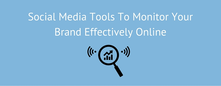 Social Media Tools To Monitor Your Brand Effectively Online