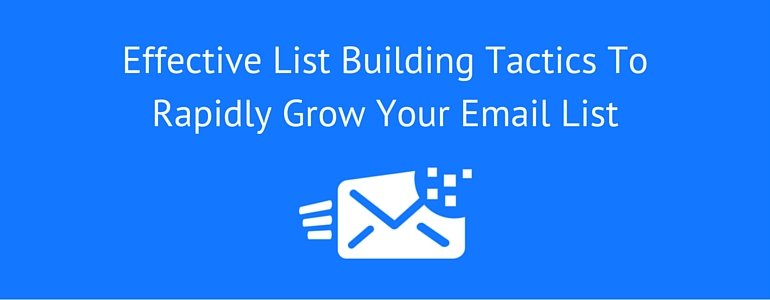 Effective List Building Tactics To Rapidly Grow Your Email List