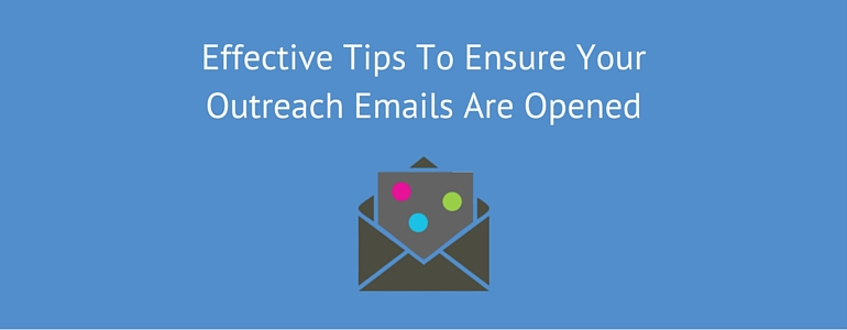 Effective Tips To Ensure Your Outreach Emails Are Opened
