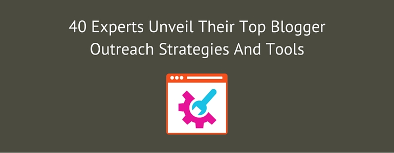 Experts Unveil Their Top Blogger Outreach Strategies And Tools