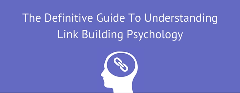 The Definitive Guide To Understanding Link Building Psychology