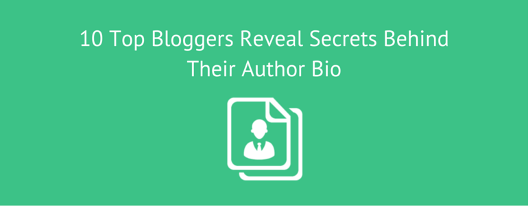 10 Top Bloggers Reveal Secrets Behind Their Author Bio