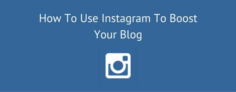 How To Use Instagram To Boost Your Blog