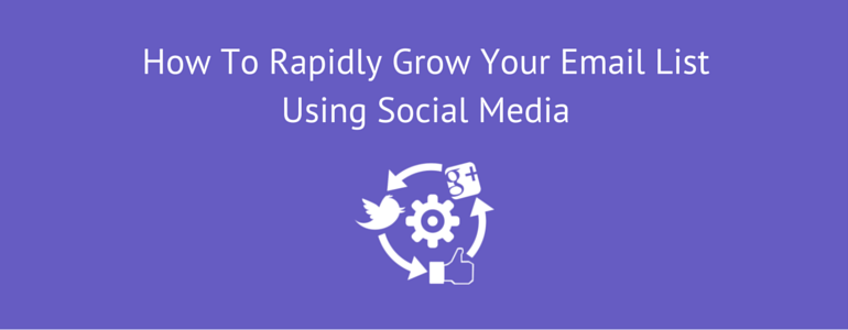How To Rapidly Grow Your Email List Using Social Media
