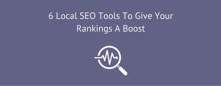 Local SEO Tools To Give Your Rankings A Boost