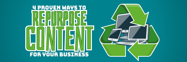 Proven Ways To Repurpose Content For Your Business F